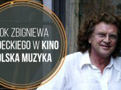 2020 rokiem Zbigniewa Wodeckiego  w Kino Polska Muzyka