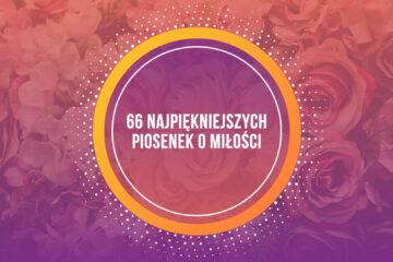 66 Najpiękniejszych Piosenek o Miłości