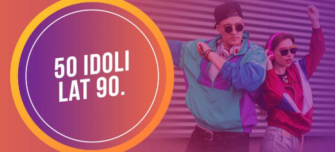 50 Idoli Lat 90.